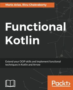 Functional Kotlin: Optimize code using Functional Programming Techniques