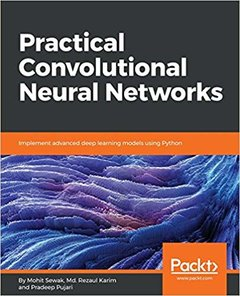 Practical Convolutional Neural Network Models: Enhance deep learning skills by building intelligent ConvNet models using Keras-cover