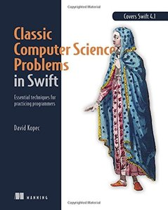 Classic Computer Science Problems in Swift: Essential Techniques for Practicing Programmers-cover