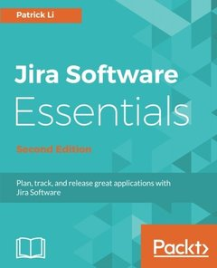 Jira Software Essentials - Second Edition: Plan, track, and release great applications with Jira Software-cover