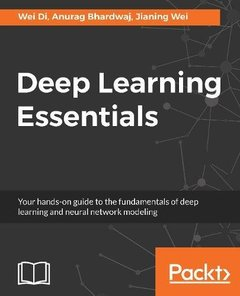 Deep Learning Essentials: Your hands-on guide to the fundamentals of deep learning and neural network modeling-cover