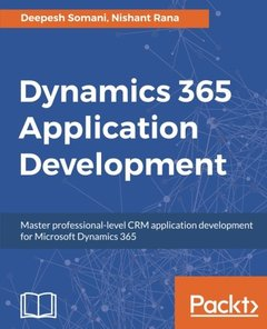 Dynamics 365 Application Development: Master professional-level CRM application development for Microsoft Dynamics 365-cover
