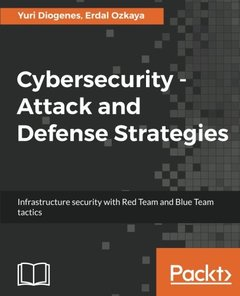 Cybersecurity - Attack and Defense Strategies: Infrastructure security with Red Team and Blue Team tactics-cover