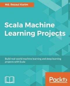 Scala Machine Learning Projects: Build real-world machine learning and deep learning projects with Scala-cover