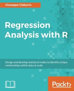 Regression Analysis with R: Design and develop statistical nodes to identify unique relationships within data at scale-cover