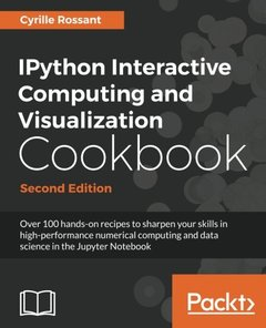 IPython Interactive Computing and Visualization Cookbook - Second Edition: Over 100 hands-on recipes to sharpen your skills in high-performance ... and data science in the Jupyter Notebook-cover