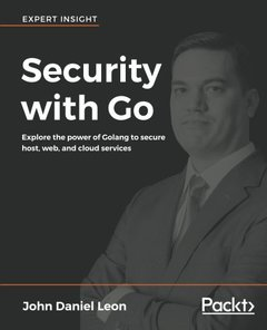 Security with Go: Explore the power of Golang to secure host, web, and cloud services-cover