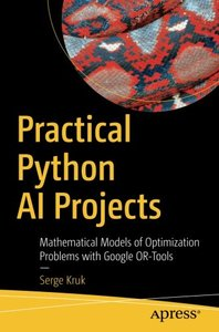 Practical Python AI Projects: Mathematical Models of Optimization Problems with Google OR-Tools-cover
