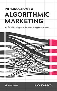 Introduction to Algorithmic Marketing: Artificial Intelligence for Marketing Operations-cover