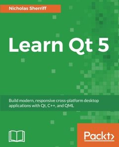 Learn Qt 5: Build modern, responsive cross-platform desktop applications with Qt, C++, and QML-cover