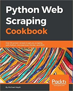 Python Web Scraping Cookbook: Over 90 proven recipes to get you scraping with Python, micro services, Docker and AWS-cover
