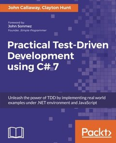 Practical Test-Driven Development using C# 7: Unleash the power of TDD by implementing real world examples under .NET environment and JavaScript-cover