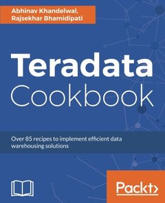 Teradata Cookbook: Over 85 recipes to implement efficient data warehousing solutions-cover