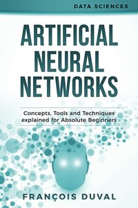 Artificial Neural Networks: Concepts, Tools and Techniques explained for Absolute Beginners (Data Sciences)-cover