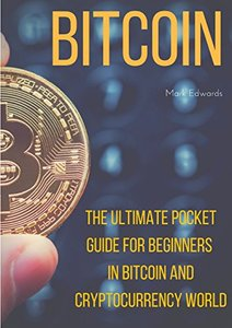 Bitcoin: The Ultimate Pocket Guide for Beginners in Bitcoin and Cryptocurrency World-cover