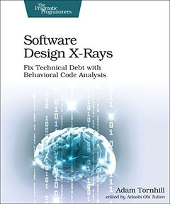 Software Design X-Rays: Fix Technical Debt with Behavioral Code Analysis-cover