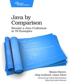 Java By Comparison: Become a Java Craftsman in 80 Examples-cover