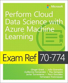 Exam Ref 70-774 Perform Cloud Data Science with Azure Machine Learning-cover