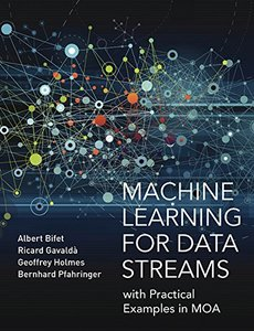 Machine Learning for Data Streams: with Practical Examples in MOA (Adaptive Computation and Machine Learning series)-cover