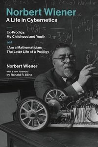 Norbert Wiener -- A Life in Cybernetics: Ex-Prodigy:My Childhood and Youth andI Am a Mathematician:The Later Life of a Prodigy (MIT Press)-cover