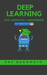 Deep Learning: Deep Learning explained to your granny – A guide for beginners (Machine Learning)-cover