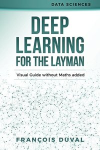 Deep Learning for the Layman: Visual Guide without Maths added (Data Sciences)-cover