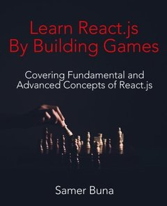 Learn React.js By Building Games: 2nd Edition