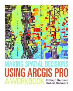 Making Spatial Decisions Using ArcGIS Pro: A Workbook-cover