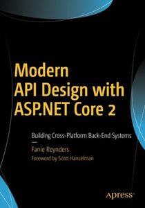 Modern API Design with ASP.NET Core 2: Building Cross-Platform Back-End Systems-cover