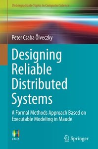 Designing Reliable Distributed Systems: A Formal Methods Approach Based on Executable Modeling in Maude (Undergraduate Topics in Computer Science)-cover