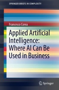 Applied Artificial Intelligence: Where AI Can Be Used In Business (SpringerBriefs in Complexity)