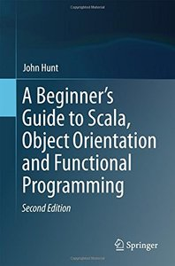 A Beginner's Guide to Scala, Object Orientation and Functional Programming-cover