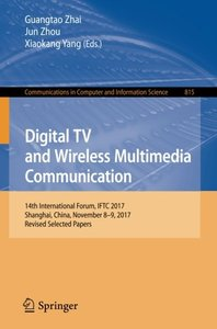 Digital TV and Wireless Multimedia Communication: 14th International Forum, IFTC 2017, Shanghai, China, November 8-9, 2017, Revised Selected Papers (Communications in Computer and Information Science)