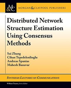 Distributed Network Structure Estimation Using Consensus Methods (Synthesis Lectures on Communications)-cover