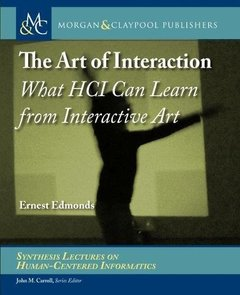 The Art of Interaction: What Hci Can Learn from Interactive Art (Synthesis Lectures on Human-centered Informatics)-cover