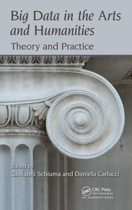 Big Data in the Arts and Humanities: Theory and Practice (Data Analytics Applications)