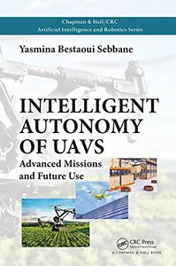 Intelligent Autonomy of UAVs: Advanced Missions and Future Use (Chapman & Hall/CRC Artificial Intelligence and Robotics Series)-cover