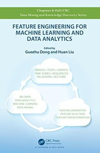 Feature Engineering for Machine Learning and Data Analytics (Chapman & Hall/CRC Data Mining and Knowledge Discovery Series)-cover