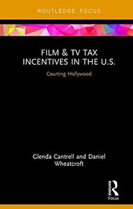 Film & TV Tax Incentives in the U.S.: Courting Hollywood (Routledge Studies in Media Theory and Practice)-cover