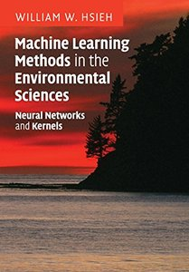 Machine Learning Methods in the Environmental Sciences: Neural Networks and Kernels-cover