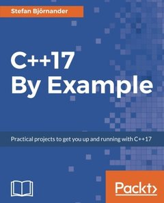 C++17 By Example: Practical projects to get you up and running with C++17-cover