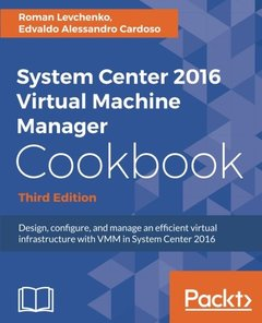 System Center 2016 Virtual Machine Manager Cookbook - Third Edition: Design, configure, and manage an efficient virtual infrastructure with VMM in System Center 2016-cover