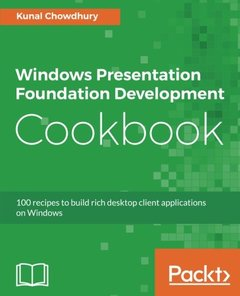 Windows Presentation Foundation Development Cookbook: 100 recipes to build rich desktop client applications on Windows-cover