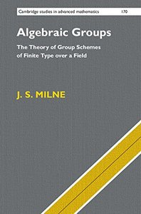 Algebraic Groups: The Theory of Group Schemes of Finite Type over a Field (Cambridge Studies in Advanced Mathematics)-cover