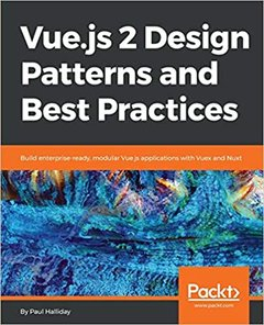 Vue.js 2 Design Patterns and Best Practices: Build enterprise-ready, modular Vue.js applications with Vuex and Nuxt-cover
