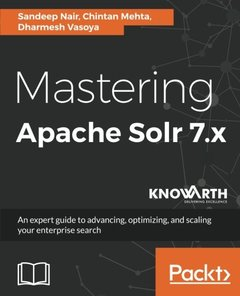 Mastering Apache Solr 7.x: An expert guide to advancing, optimizing, and scaling your enterprise search-cover