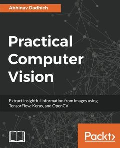 Practical Computer Vision: Extract insightful information from images using TensorFlow, Keras, and OpenCV-cover