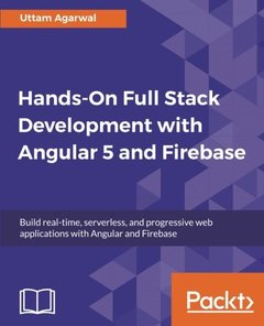 Hands-on Full Stack Development with Angular 5 and Firebase: Build real-time, serverless, and progressive web applications with Angular and Firebase-cover