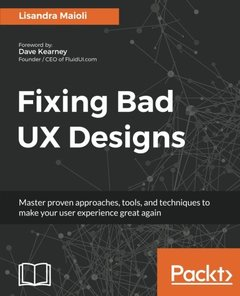 Fixing Bad UX Designs: Master proven approaches, tools, and techniques to make your user experience great again-cover