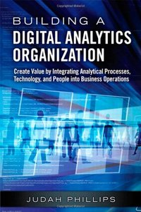 Building a Digital Analytics Organization: Create Value by Integrating Analytical Processes, Technology, and People into Business Operations (Hardcover)-cover